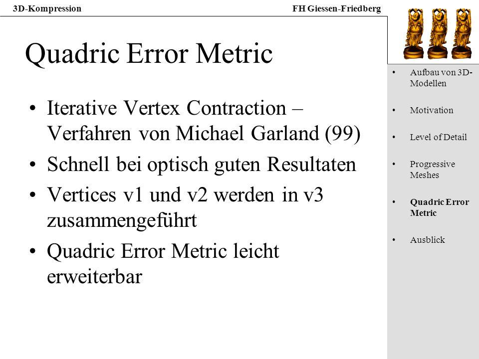 3D-KompressionFH Giessen-Friedberg Quadric Error Metric Iterative Vertex Contraction – Verfahren von Michael Garland (99) Schnell bei optisch guten Re