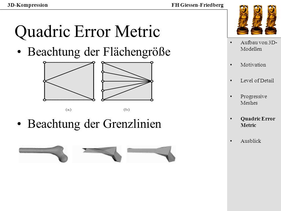 3D-KompressionFH Giessen-Friedberg Quadric Error Metric Beachtung der Flächengröße Beachtung der Grenzlinien Aufbau von 3D- Modellen Motivation Level