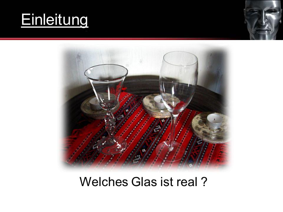 Welches Glas ist real ? Einleitung