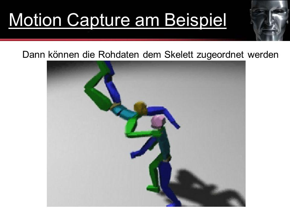 Dann können die Rohdaten dem Skelett zugeordnet werden Motion Capture am Beispiel