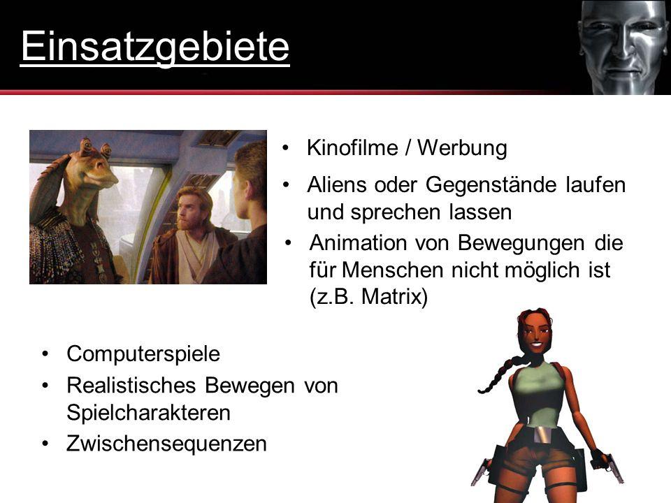 Kinofilme / Werbung Aliens oder Gegenstände laufen und sprechen lassen Animation von Bewegungen die für Menschen nicht möglich ist (z.B. Matrix) Compu