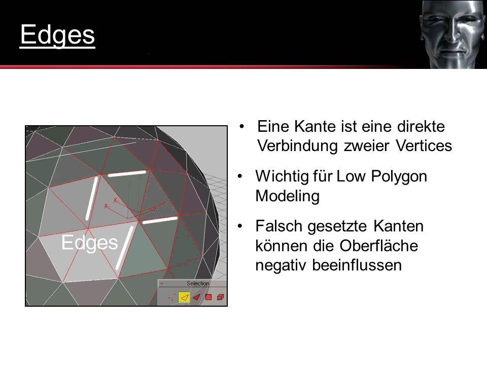 Eine Kante ist eine direkte Verbindung zweier Vertices Wichtig für Low Polygon Modeling Falsch gesetzte Kanten können die Oberfläche negativ beeinflus