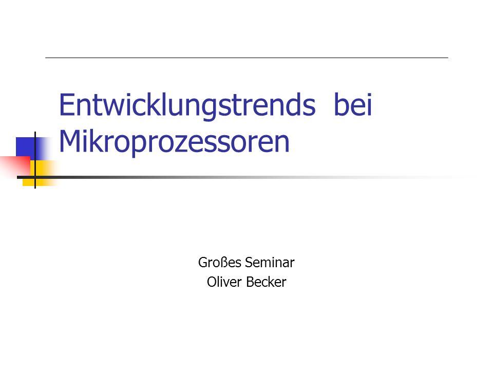 Entwicklungstrends bei Mikroprozessoren Großes Seminar Oliver Becker