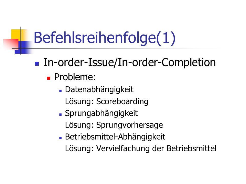 Befehlsreihenfolge(1) In-order-Issue/In-order-Completion Probleme: Datenabhängigkeit Lösung: Scoreboarding Sprungabhängigkeit Lösung: Sprungvorhersage