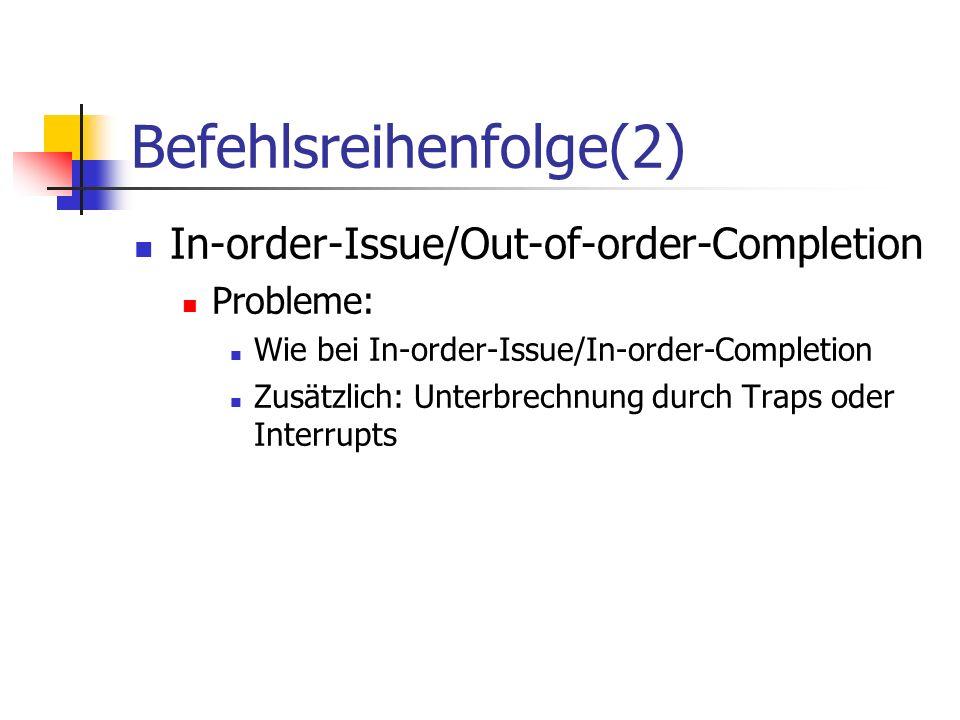 Befehlsreihenfolge(2) In-order-Issue/Out-of-order-Completion Probleme: Wie bei In-order-Issue/In-order-Completion Zusätzlich: Unterbrechnung durch Tra