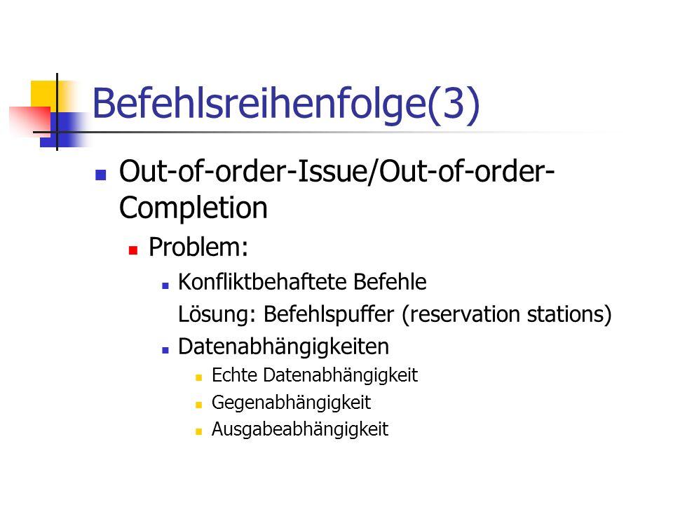 Befehlsreihenfolge(3) Out-of-order-Issue/Out-of-order- Completion Problem: Konfliktbehaftete Befehle Lösung: Befehlspuffer (reservation stations) Date