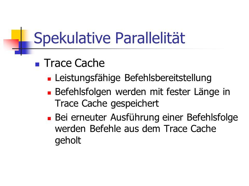 Spekulative Parallelität Trace Cache Leistungsfähige Befehlsbereitstellung Befehlsfolgen werden mit fester Länge in Trace Cache gespeichert Bei erneut