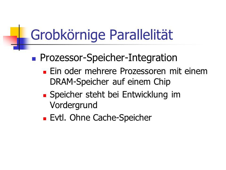 Grobkörnige Parallelität Prozessor-Speicher-Integration Ein oder mehrere Prozessoren mit einem DRAM-Speicher auf einem Chip Speicher steht bei Entwick