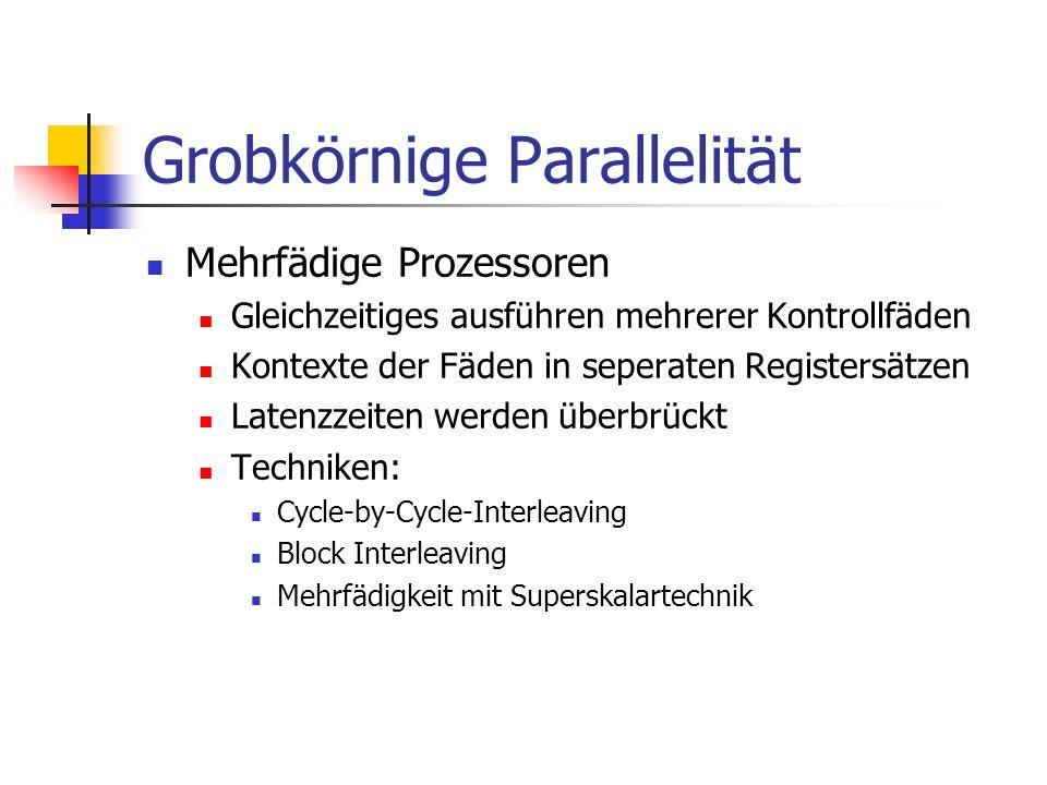 Grobkörnige Parallelität Mehrfädige Prozessoren Gleichzeitiges ausführen mehrerer Kontrollfäden Kontexte der Fäden in seperaten Registersätzen Latenzz