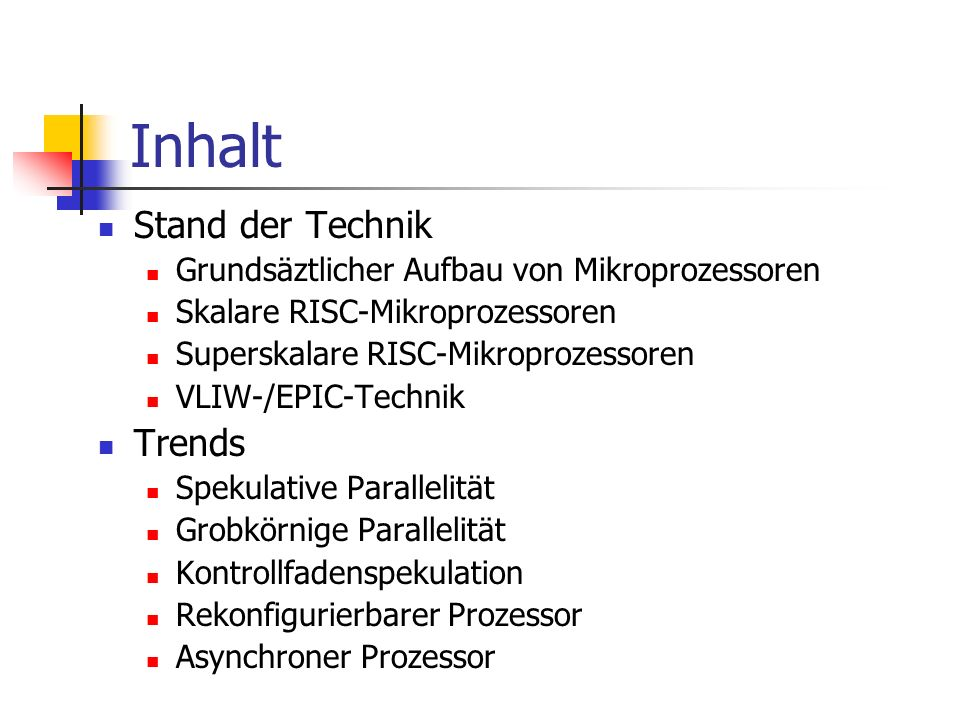 Inhalt Stand der Technik Grundsäztlicher Aufbau von Mikroprozessoren Skalare RISC-Mikroprozessoren Superskalare RISC-Mikroprozessoren VLIW-/EPIC-Techn