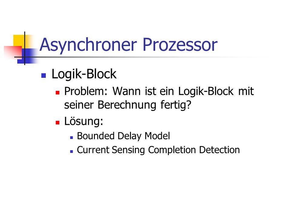Asynchroner Prozessor Logik-Block Problem: Wann ist ein Logik-Block mit seiner Berechnung fertig? Lösung: Bounded Delay Model Current Sensing Completi