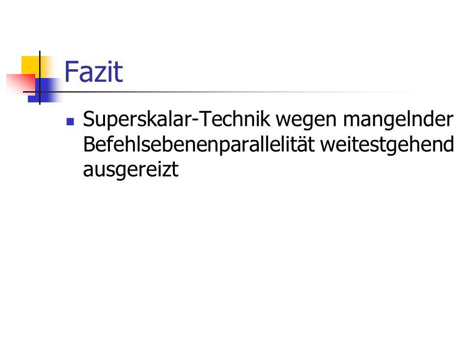 Fazit Superskalar-Technik wegen mangelnder Befehlsebenenparallelität weitestgehend ausgereizt