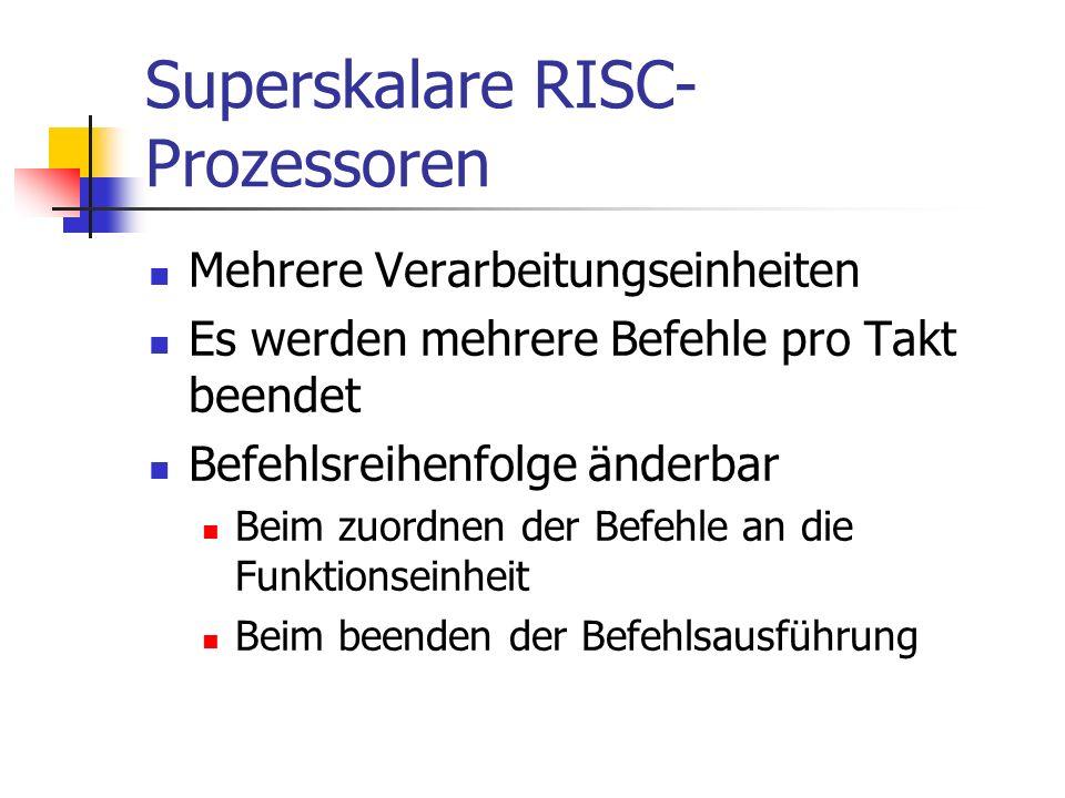 Superskalare RISC- Prozessoren Mehrere Verarbeitungseinheiten Es werden mehrere Befehle pro Takt beendet Befehlsreihenfolge änderbar Beim zuordnen der