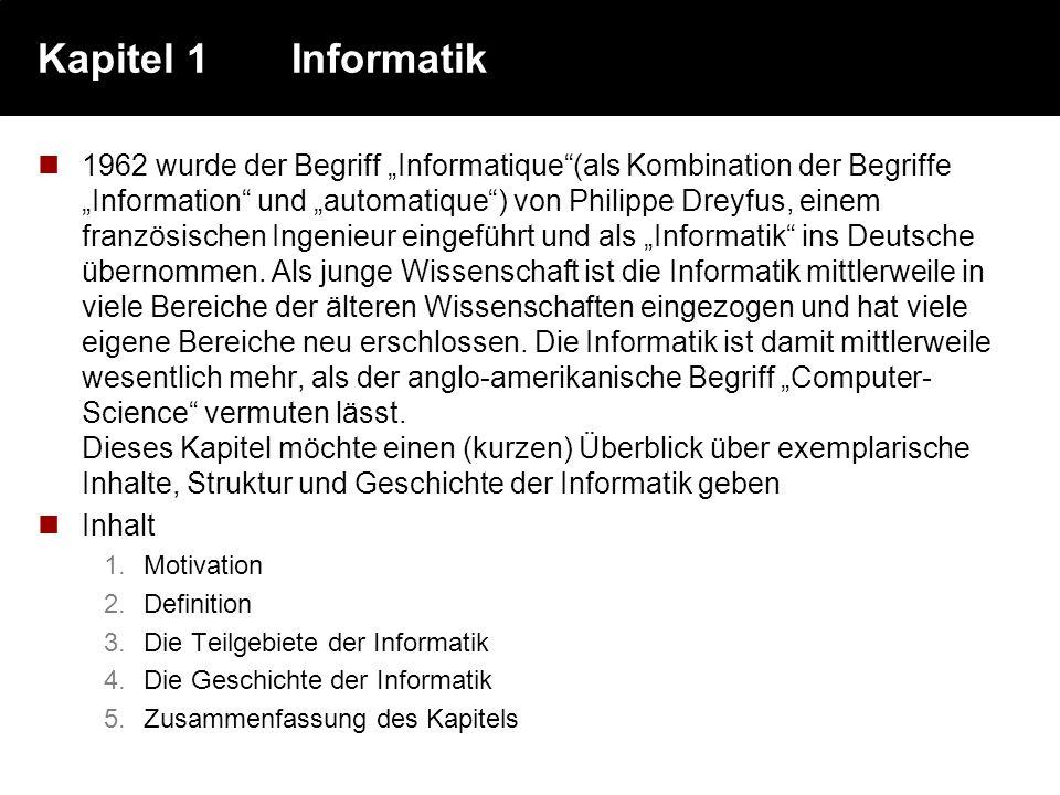 Kapitel 1Informatik 1962 wurde der Begriff Informatique(als Kombination der Begriffe Information und automatique) von Philippe Dreyfus, einem französi