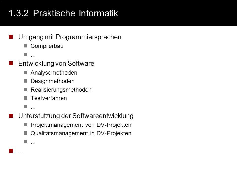 1.3.2Praktische Informatik Umgang mit Programmiersprachen Compilerbau... Entwicklung von Software Analysemethoden Designmethoden Realisierungsmethoden