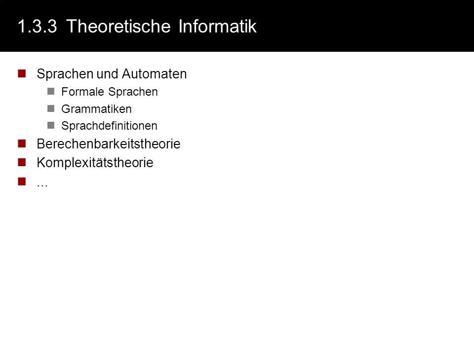 1.3.3Theoretische Informatik Sprachen und Automaten Formale Sprachen Grammatiken Sprachdefinitionen Berechenbarkeitstheorie Komplexitätstheorie...