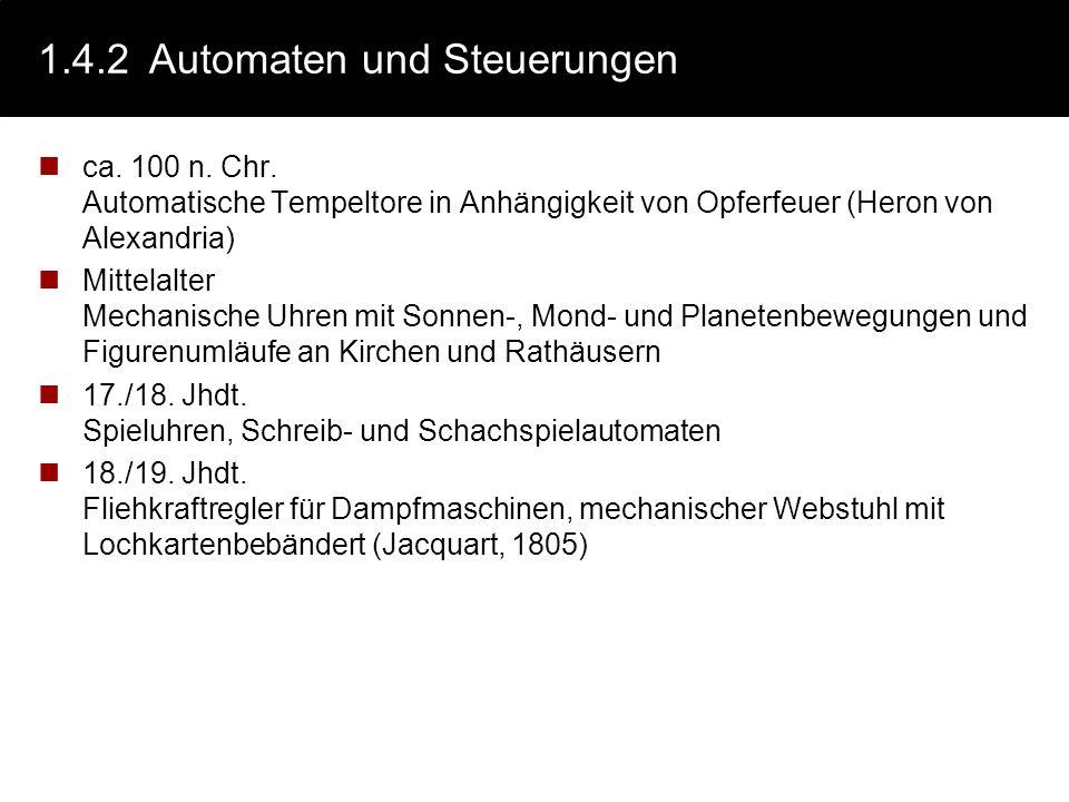 1.4.2Automaten und Steuerungen ca. 100 n. Chr. Automatische Tempeltore in Anhängigkeit von Opferfeuer (Heron von Alexandria) Mittelalter Mechanische U