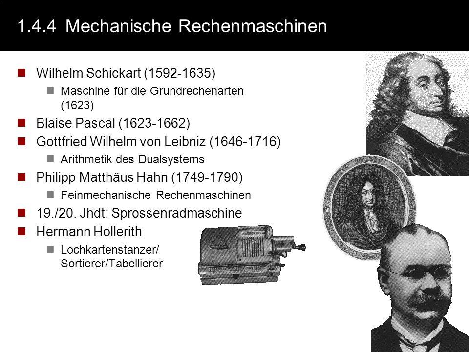 1.4.4Mechanische Rechenmaschinen Wilhelm Schickart (1592-1635) Maschine für die Grundrechenarten (1623) Blaise Pascal (1623-1662) Gottfried Wilhelm vo