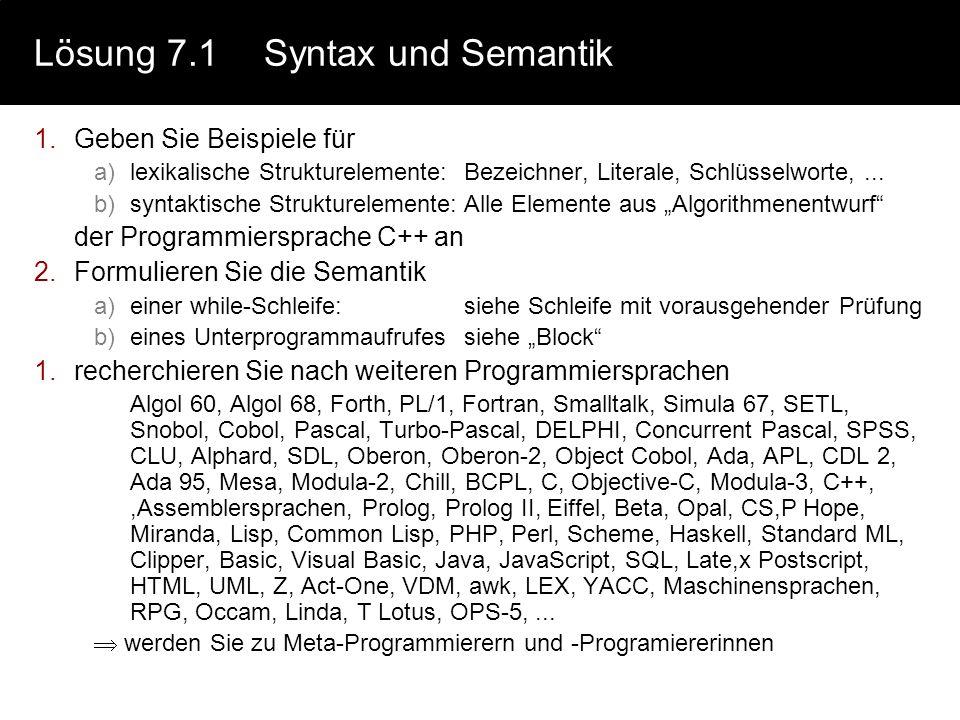 Lösung 7.1Syntax und Semantik 1.Geben Sie Beispiele für a)lexikalische Strukturelemente:Bezeichner, Literale, Schlüsselworte,...