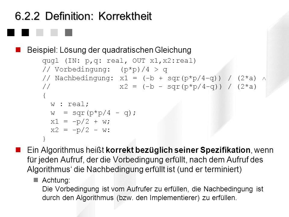6.2.1Ansatz Wir haben zu Beginn des Kapitels den Begriff der Korrektheit definiert: partielle Korrektheit: Jedes berechnete Ergebnis genügt der Ausgab