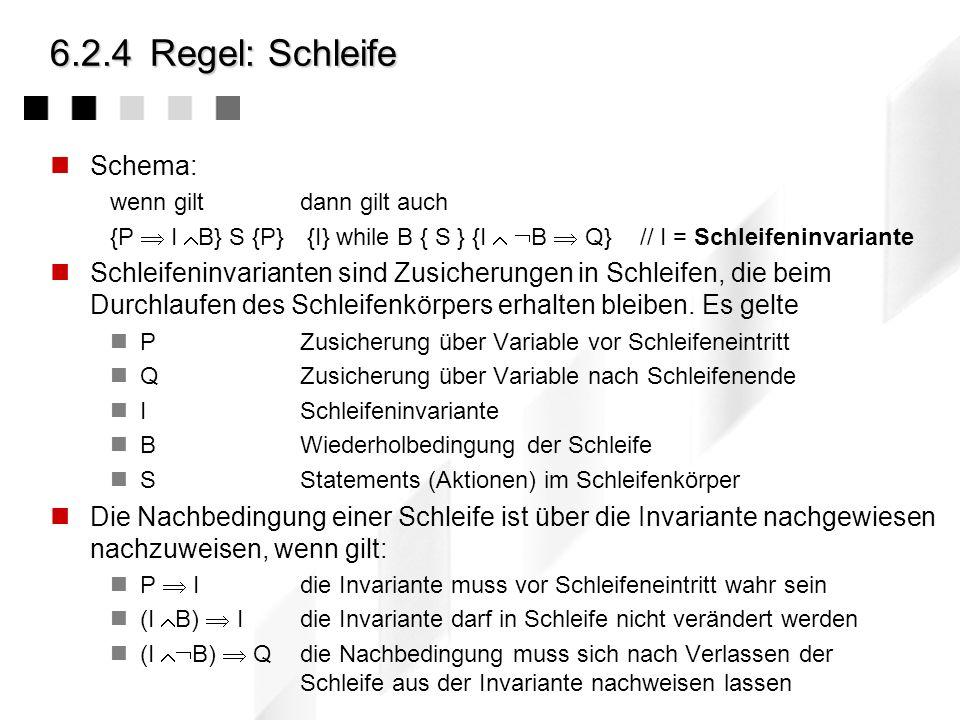 6.2.4Regel: Einfache Alternative Schema: wenn giltunddann gilt auch {P B} S 1 {Q} {P B} S s {Q} {P} if B then S 1 else S 2 {Q} Aus der gemeinsamen Vor