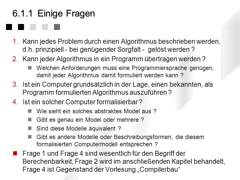 6.1.1Einige Fragen 1.Kann jedes Problem durch einen Algorithmus beschrieben werden, d.h.