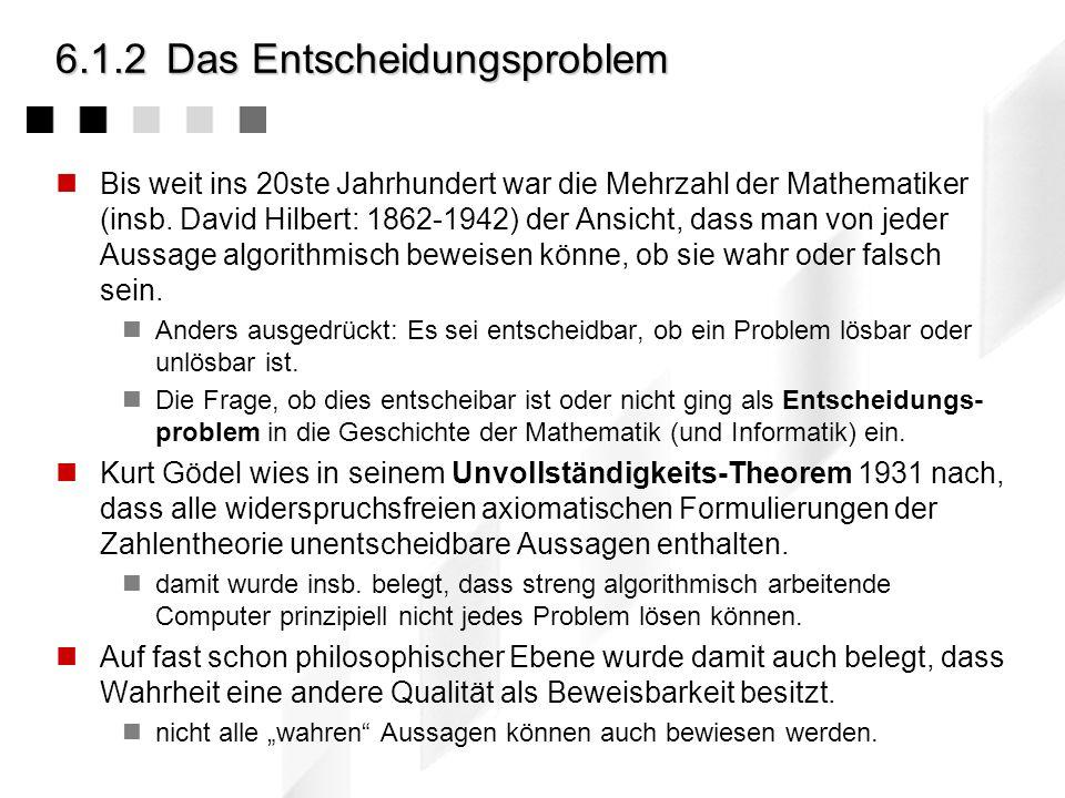 6.4Zusammenfassung des Kapitels Berechenbarkeit: 1.Einige Fragen und das Entscheidungsproblem 2.Die Turing-Maschine und der Begriff der Berechenbarkeit 3.Rekursive Funktionen und die Churchsche These Korrektheit 1.Ansatz und Definition 2.Logik zur Verifikation: Die Hoareschen Regeln 3.Beispiele und Beweis des Euklidschen Algorithmus 4.Kritische Anmerkungen Komplexität 1.Wie gut ist ein Algorithmus und die O-Notation 2.Häufige O-Ausdrücke und einige Regeln bei deren Anwendung 3.Quantitatives 4.Platzbedarf