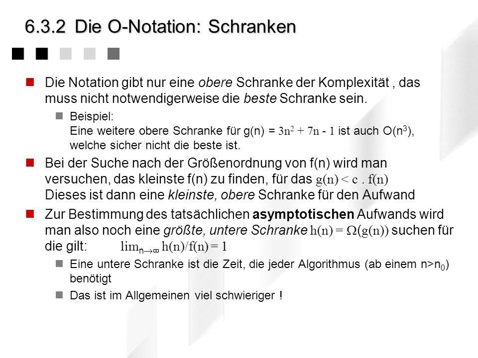 6.3.2Die O-Notation: Definition Definition: Eine Funktion g(n) wird O(f(n)) genannt (Die Laufzeit, der Aufwand, die Zeitkomplexität von g(n) ist O(f(n