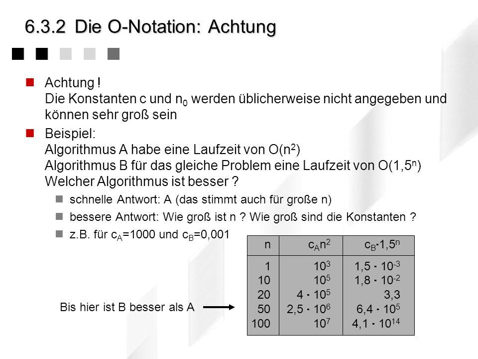 6.3.2Die O-Notation: Schranken Die Notation gibt nur eine obere Schranke der Komplexität, das muss nicht notwendigerweise die beste Schranke sein. Bei