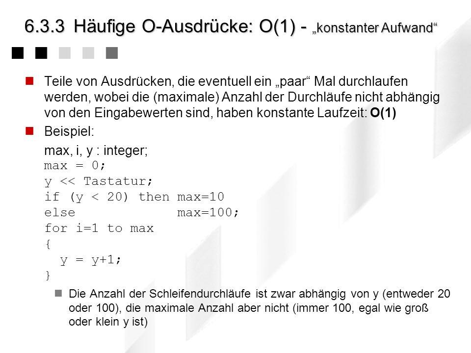 6.3.2Die O-Notation: Achtung Achtung ! Die Konstanten c und n 0 werden üblicherweise nicht angegeben und können sehr groß sein Beispiel: Algorithmus A
