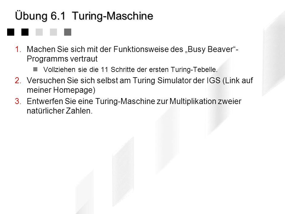 6.4Zusammenfassung des Kapitels Berechenbarkeit: 1.Einige Fragen und das Entscheidungsproblem 2.Die Turing-Maschine und der Begriff der Berechenbarkei