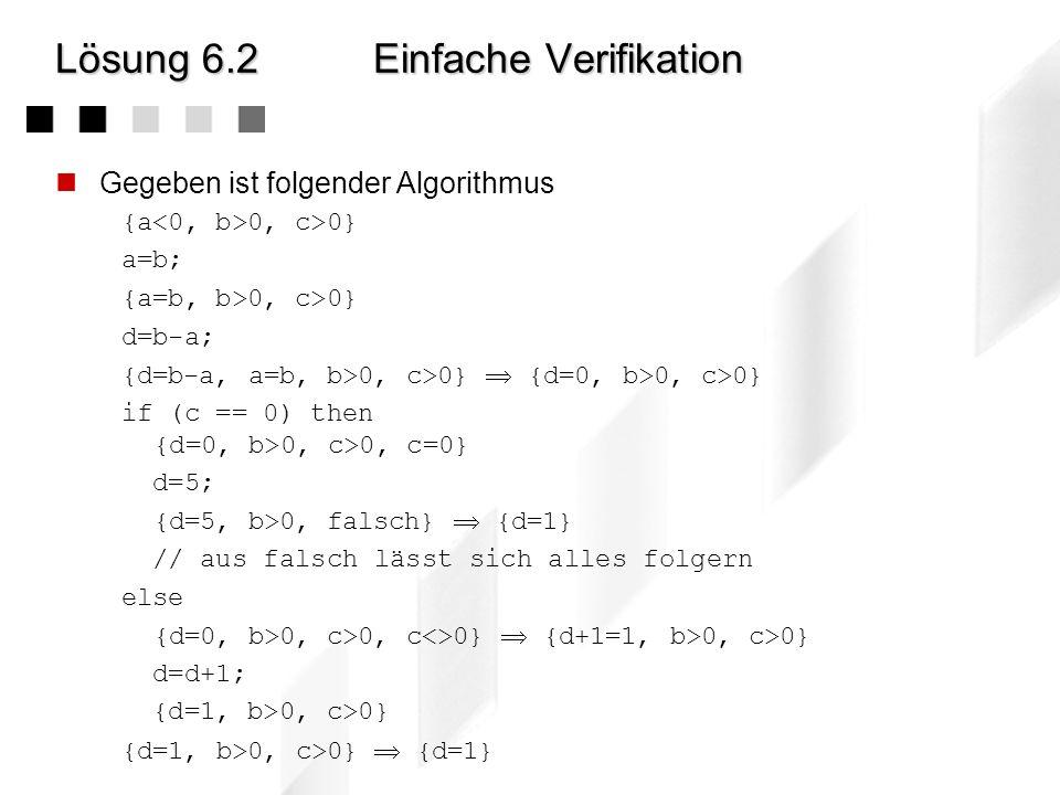 Lösung 6.1.3 Lösung 6.1.3Turing-Maschine Idee: 1.Kopiere alles vor dem = (den 2.Multiplikator) ans Ende 2.Mache dies für jede 1 vor dem X (den 1.Multi