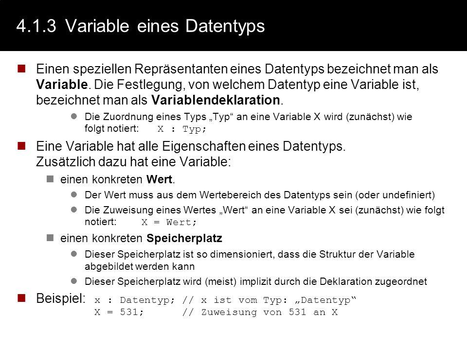 4.1.2Datentypen Typen sind also nicht die intern repräsentierten Objekte, sondern beschreiben die Eigenschaft einer Gruppe von Objekten. Zu diesen Eig