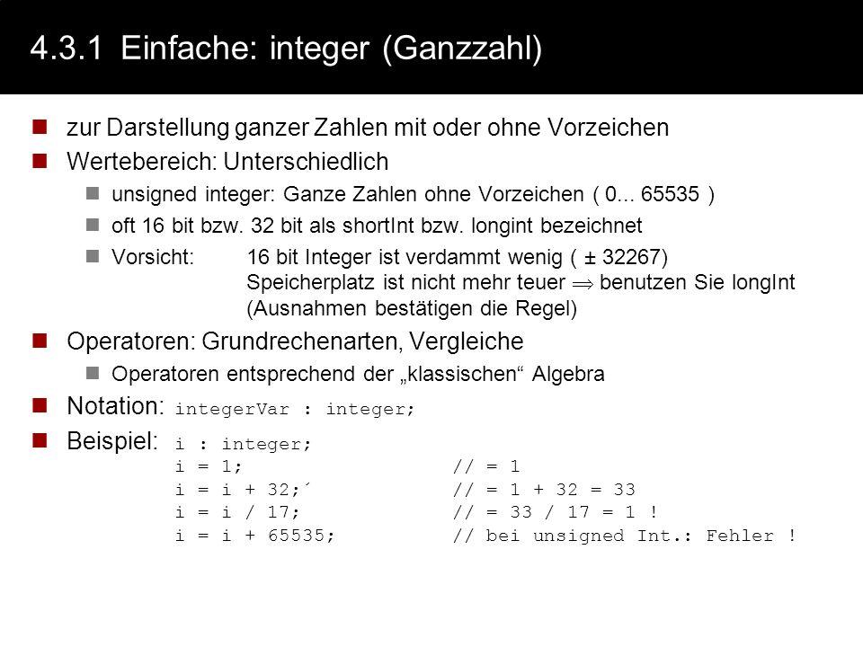 4.3.1Einfache: boolean (Wahrheitswert) zur Darstellung von Wahrheitswerten Wertebereich: true, false intern in manchen Programmiersprachen als 1 bzw 0