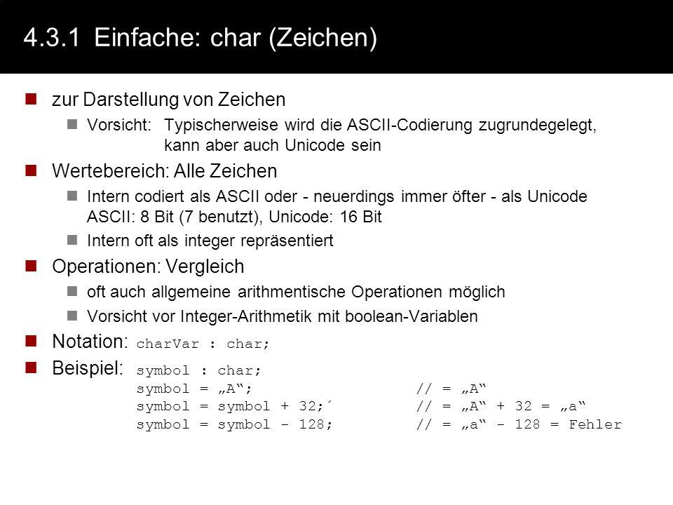 4.3.1Einfache: integer (Ganzzahl) zur Darstellung ganzer Zahlen mit oder ohne Vorzeichen Wertebereich: Unterschiedlich unsigned integer: Ganze Zahlen