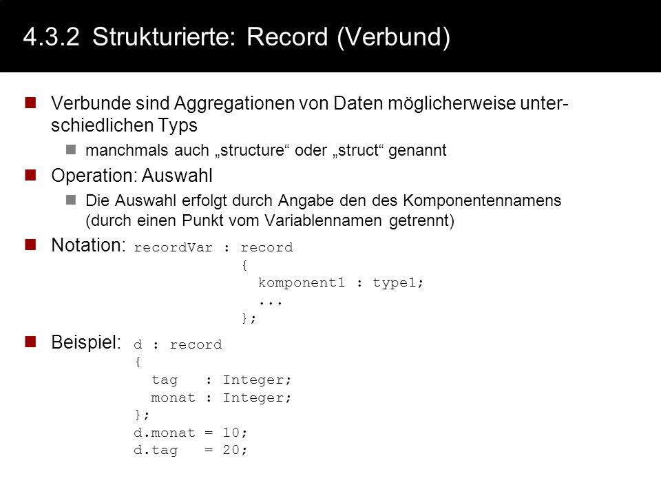 4.3.2Strukturierte: Array (Feld) Arrays sind eine Aggregationen von Daten des gleichen Typs (des Basistyps) Die Grenzen des Arrays sind (meist) statis