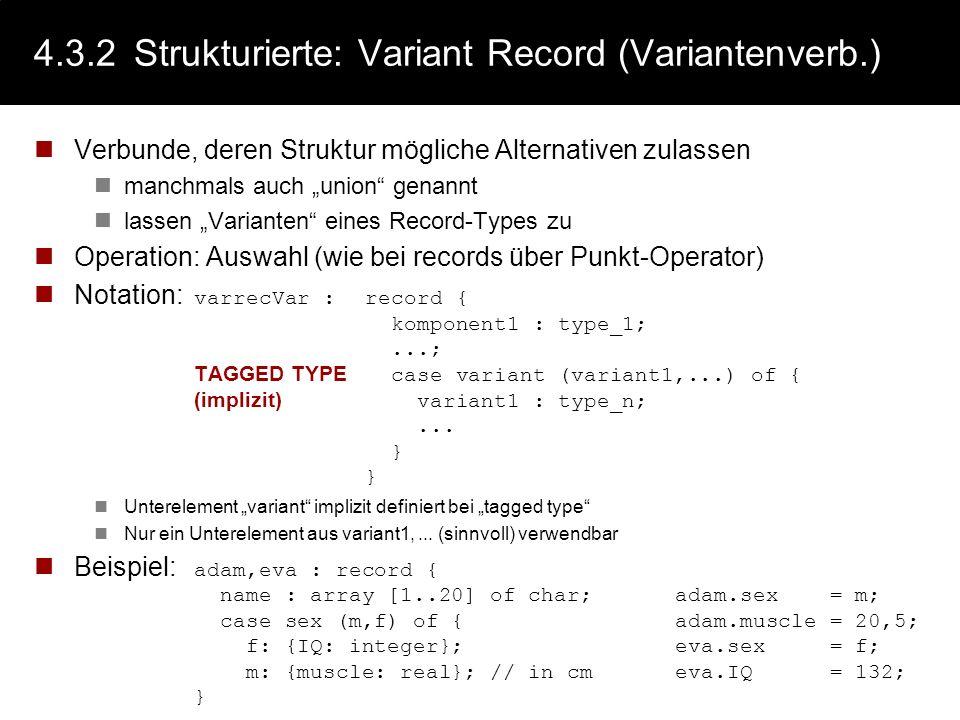 4.3.2Strukturierte: Record (Verbund) Verbunde sind Aggregationen von Daten möglicherweise unter- schiedlichen Typs manchmals auch structure oder struc