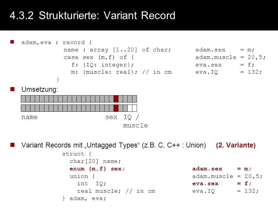 4.3.2Strukturierte: Variant Record (Variantenverb.) Verbunde, deren Struktur mögliche Alternativen zulassen manchmals auch union genannt lassen Varian