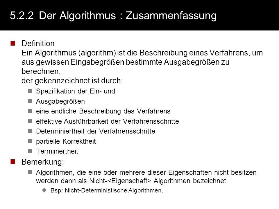 5.2.2Der Algorithmus : Korrektheit partielle Korrektheit Jedes berechnete Ergebnis genügt der Ausgabespezifikation, sofern die Eingaben der Eingabespe