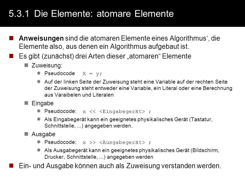 5.3.1Die Elemente: Notation Für die Beschreibung von Algorithmen gibt es viele Möglichkeiten Alltagssprache Konkrete Programmiersprache Dazwischen gib