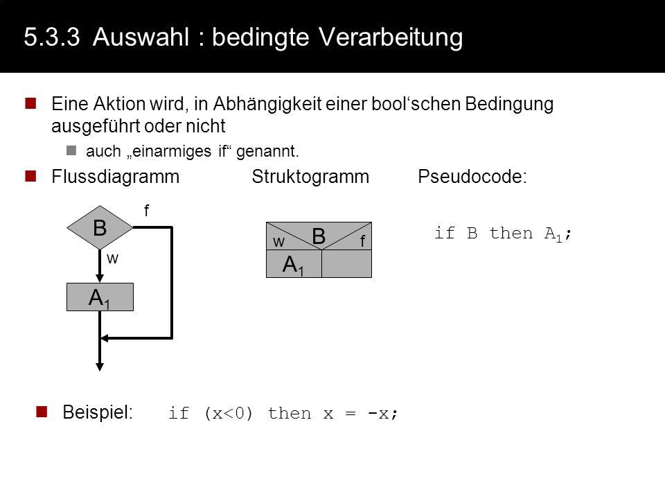 5.3.2Folge Folgen bestimmen die lineare Reihenfolge von Aktionen in Algorithmen: FlussdiagrammStruktogrammPseudocode: A1A1 A2A2 AnAn... A1A1 A2A2 AnAn