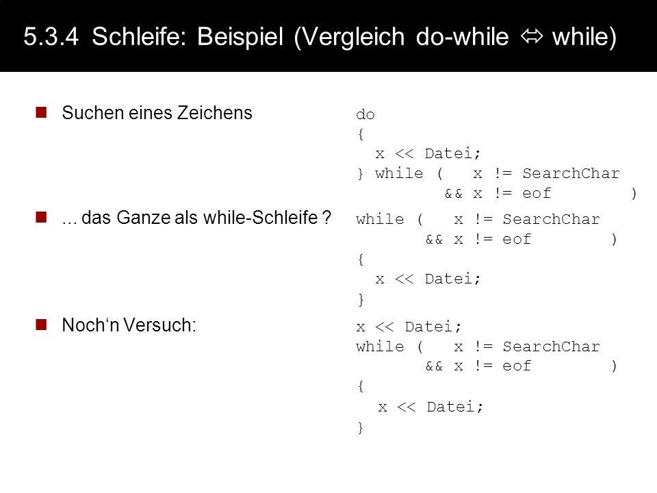 5.3.4Schleife: Beispiel (Vergleich while do-while) Sind diese Schleifen im Ergebnis identisch ? while x < 100do {{ x = x + 1; x = x + 1; }} while x <
