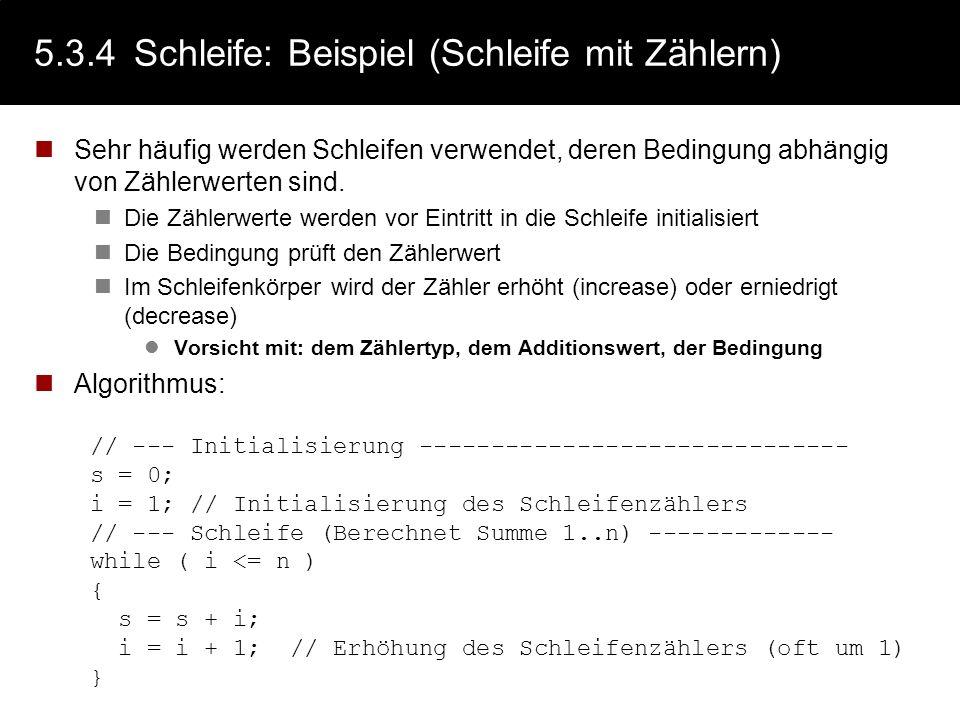 5.3.4Schleife: Beispiel (Vergleich do-while while) Suchen eines Zeichens do { x << Datei; } while ( x != SearchChar && x != eof )... das Ganze als whi