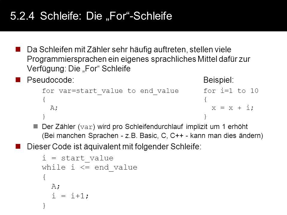5.3.4Schleife: Beispiel (Schleife mit Zählern) Sehr häufig werden Schleifen verwendet, deren Bedingung abhängig von Zählerwerten sind. Die Zählerwerte