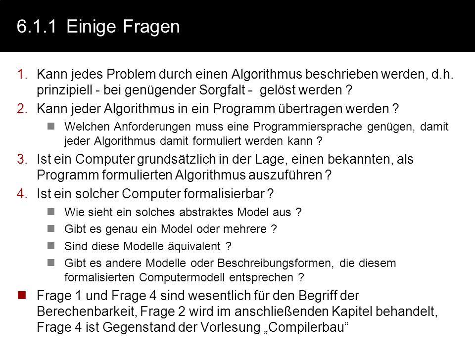 6.1Berechenbarkeit Wir haben den Begriff und die Elemente eines Algorithmus vorgestellt und Algorithmen zur Lösung von Problemen verwendet. In diesem