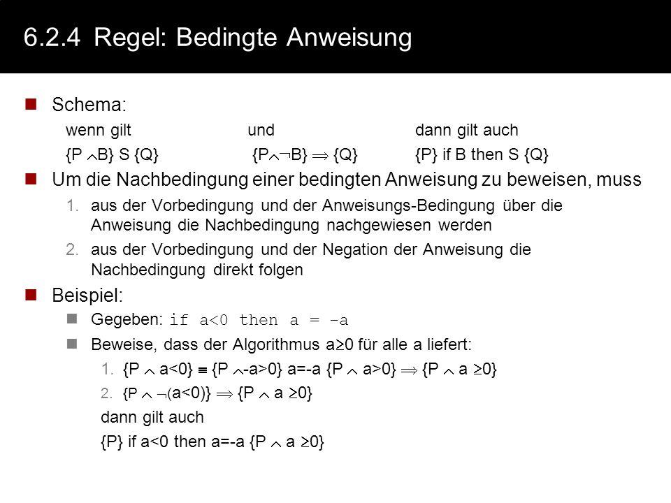 6.2.4Regel: Sequenz Folgendes Schema lässt sich auf eine Sequenz von Aktionen (Statements) anwenden: wenn giltunddann gilt auch {P} S {R} {R} S 2 {Q}