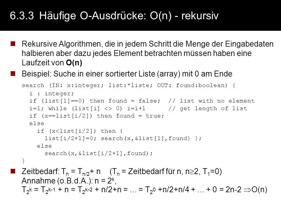 6.3.3Häufige O-Ausdrücke: O(log n) - Zeitbedarf Block mit rekursivem Aufruf der/s halben Eingabemenge/-Wertes rek_block (IN: Eingabemenge OUT: Ausgabe