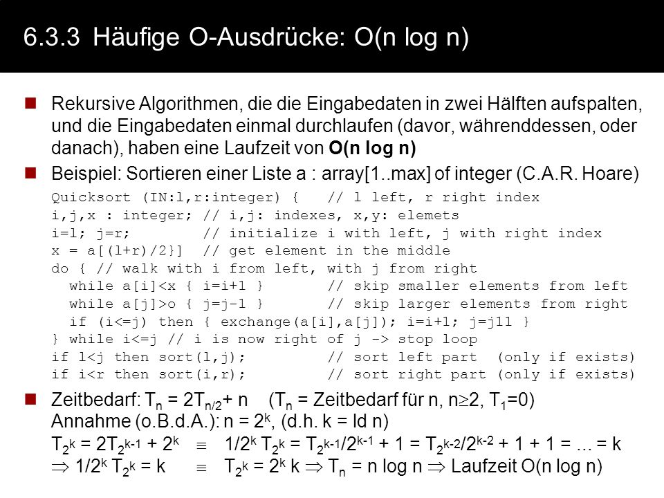 6.3.3Häufige O-Ausdrücke: O(n) - rekursiv Rekursive Algorithmen, die die Eingabedaten in zwei Hälften aufspalten, und beide Hälften getrennt abarbeite