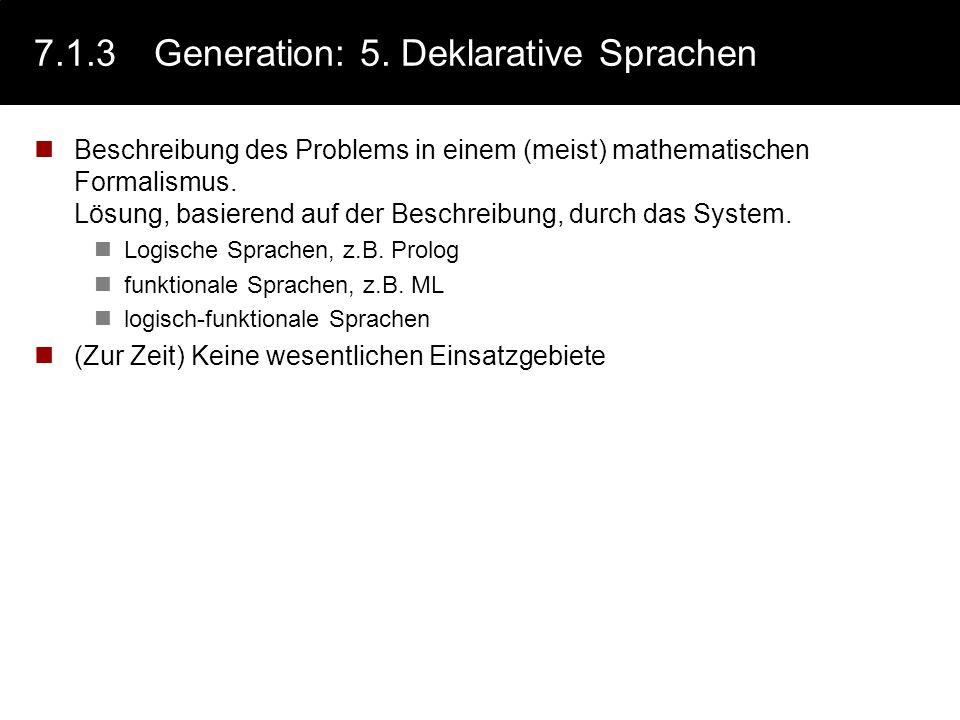 7.1.3Generation: 4. Datenbankabfragesprachen Einfacher Umgang mit Datenbanken (4GL, seit 1965): Definition des Datenbank-Layouts Operationen auf Daten