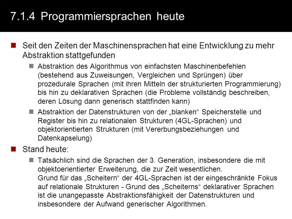 7.1.3Generation: 5. Deklarative Sprachen Beschreibung des Problems in einem (meist) mathematischen Formalismus. Lösung, basierend auf der Beschreibung